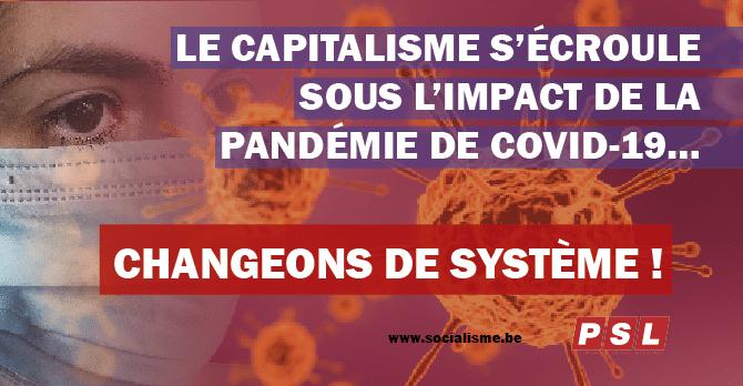 Le capitalisme s'écroule sous l'impact de la pandémie de COVID-19… Changeons de système maintenant !