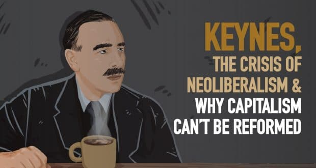 Keynes, la crise du néolibéralisme et pourquoi le capitalisme ne peut être réformé